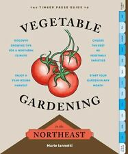 NEW - The Timber Press Guide to Vegetable Gardening in the Northeast