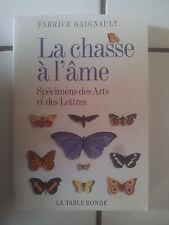 Fabrice GAIGNAULT La chasse à l' âme - spécimens des Arts et Lettres 2004 tbe