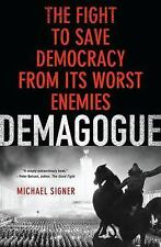 Demagogue: The Fight to Save Democracy from Its Worst Enemies by Signer, Michae