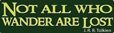 NOT ALL WHO WANDER ARE LOST - J.R.R. Tolkien Funny New BUMPER STICKER STI-0613