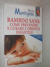 BAMBINI SANI COME PREVENIRE E CURARE L OBESITA INFANTILE Michel Montaigne 2004