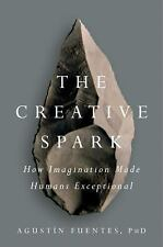 The Creative Spark: How Imagination Made Humans Exceptional, Fuentes, Agustín Bo