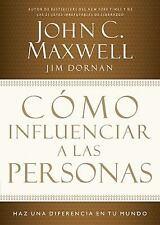 C�mo Influenciar a las Personas : H�z una Diferencia en Su Mundo by John C....