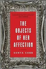 The Objects of Her Affection : A Novel by Sonya Cobb (2014, Paperback)