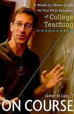 On Course: A Week-by-Week Guide to Your First Semester of College Teaching, Lang