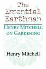 The Essential Earthman : Henry Mitchell on Gardening by Henry Mitchell and...