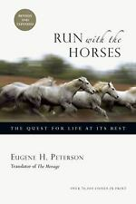 Run with the Horses : The Quest for Life at Its Best by Eugene H. Peterson...