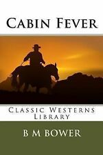 Cabin Fever by B. M. Bower (2013, Paperback)