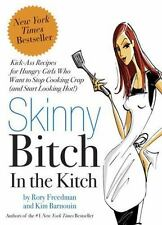 Skinny Bitch in the Kitch: Kick-Ass Recipes for Hungry Girls Who Want to Stop Co