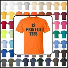 12 CUSTOM SCREEN PRINTED T-SHIRTS ANY COLOR TSHIRT ONE COLOR INK 100% COTTON TEE