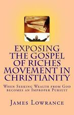 Exposing the Gospel of Riches Movement in Christianity : When Seeking Wealth...