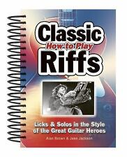 How To Play Classic Riffs: Licks & Solos In The Style Of The Great Guitar.. Book