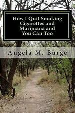 How I Quit Smoking Cigarettes and Marijuana and You Can Too by Angela Burge...