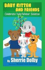 Baby Kitten and Friends Celebrate Yule/Winter Solstice by Sherrie Dolby...