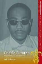 NEW - Pacific Futures: Projects, Politics, and Interests (Pacific Perspectives)