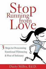 Stop Running from Love: Three Steps to Overcoming Emotional Distancing and Fear