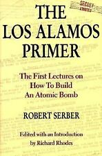 The Los Alamos Primer : The First Lectures on How to Build an Atomic Bomb by...