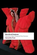 Biocultural Creatures : Toward a New Theory of the Human by Samantha Frost...