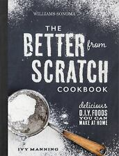 Better from Scratch (Williams-Sonoma) : Delicious DIY Foods to Start Making...