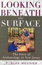 Looking Beneath the Surface: The Story of Archaeology in New Jersey, Mounier, R.