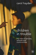 Children in Trouble: The Role of Families, Schools and Communities, 1403994862,