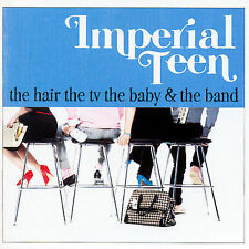 IMPERIAL TEEN--The Hair The TV The Baby & The Band--CD