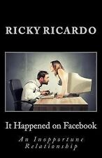 It Happened on Facebook : An Internet Love Story by Ricky Ricardo (2014,...
