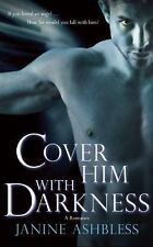 Cover Him with Darkness : A Romance by Janine Ashbless (2014, Paperback)