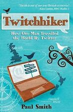 Twitchhiker: How One Man Travelled the World by Twitter Smith, Paul Very Good Bo