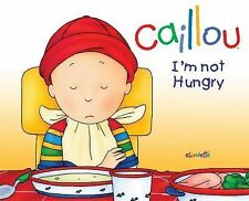 Nicole Nadeau - Caillou Im Not Hungry (2013) - Used - Trade Cloth (Hardcove