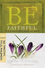 The BE Series Commentary: Be Faithful (1 and 2 Timothy, Titus, Philemon) :...