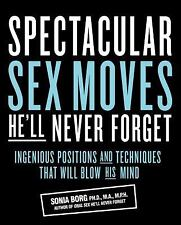 Spectacular Sex Moves He'll Never Forget: Ingenious Positions and Techniques Tha