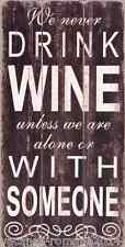 Holzbild We Never Drink Wine Unless We Are Alone Or With Someone 60cm x30 cm