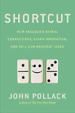 Shortcut: How Analogies Reveal Connections, Spark Innovation, and Sell Our Great