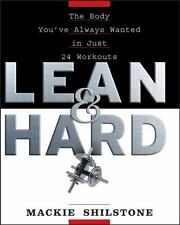 Lean and Hard : The Body Youve Always Wanted in Just 24 Workouts by MacKie...