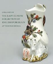 Catalogue of the Lady Ludlow Collection of English Porcelain at the Bowes...