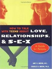 How to Talk with Teens About Love, Relationships and S-E-X by Amy Miron. SEX