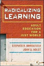 Radicalizing Learning: Adult Education for a Just World, Holst, John D., Brookfi