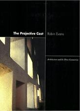 The Projective Cast : Architecture and Its Three Geometries by Robin Evans...
