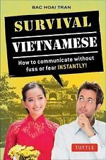Survival Vietnamese : How to Communicate Without Fuss or Fear - Instantly!...