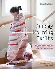 Sunday Morning Quilts: 16 Modern Scrap Projects • Sort, Store, and Use Every..