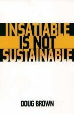 Insatiable Is Not Sustainable by Brown, Douglas M.
