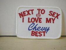 """NEXT TO SEX I LOVE MY CHEVY BEST"" PATCH"