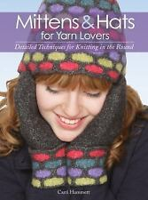 Mittens and Hats for Yarn Lovers: Detailed Techniques for Knitting in the Round