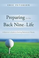 Preparing for the Back Nine of Life : A Bommer's Guide to Getting Retirement...