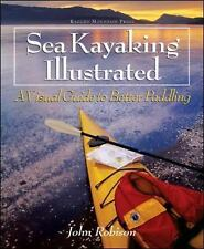 Sea Kayaking Illustrated : A Visual Guide to Better Paddling by Robison, John