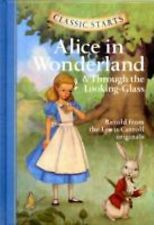 Classic Starts(tm) Ser.: Alice in Wonderland and Through the Looking-Glass by...