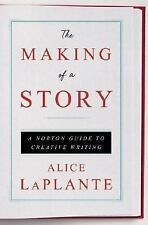 The Making of a Story : A Norton Guide to Writing Fiction and Nonfiction by...