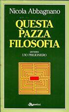 Nicola Abbagnano QUESTA PAZZA FILOSOFIA OVVERO L'IO PRIGIONIERO