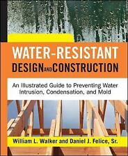 Water-Resistant Design and Construction : An Illustrated Guide to Preventing...